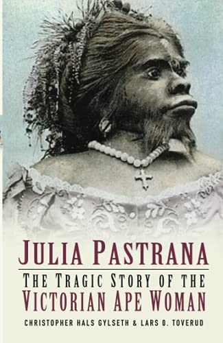 9780750933131: Julia Pastrana: The Tragic Story of the Victorian Ape Woman