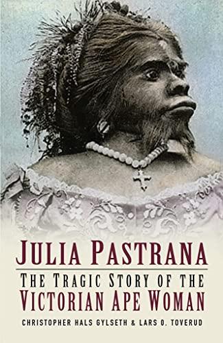 9780750933131: Julia Pastrana: The Tragic Story of the Victorian Ape Woman