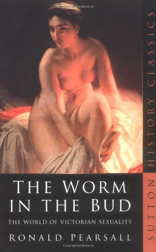9780750933353: The Worm in the Bud: The World of Victorian Sexuality (Sutton History Classics)