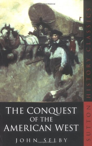 9780750933384: The Conquest of the American West (Sutton History Classics)