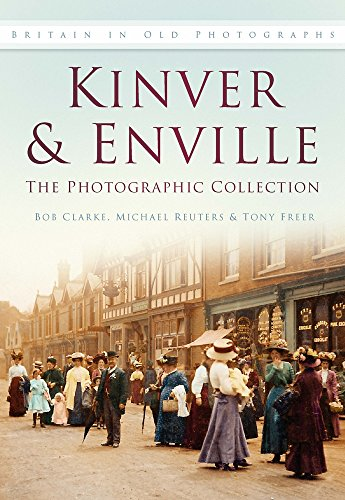 Kinver and Enville Collection: The Photographic Collection: Bob Clarke, Michael Reuter, Tony Freer'