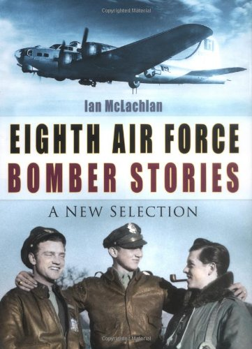 EIGHTH AIR FORCE BOMBER STORIES : A NEW SELECTION: McLachlan, Ian