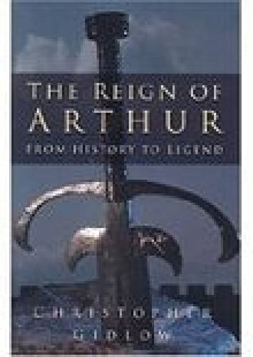 9780750934183: The Reign of Arthur: From History to Legend