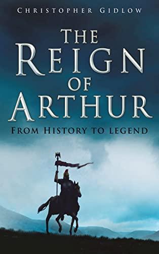 9780750934190: The Reign of Arthur