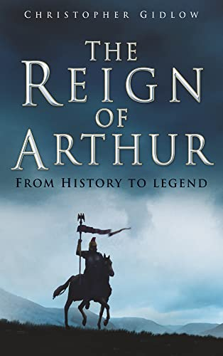 9780750934190: The Reign of Arthur: From History to Legend