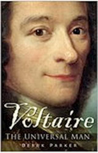 Voltaire: The Universal Man: Derek Parker
