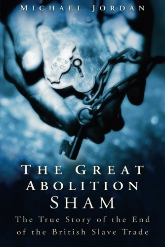 9780750934916: The Great Abolition Sham: The True Story of the End of the British Slave Trade