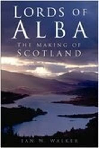 9780750934923: Lords of Alba: The Making of Scotland
