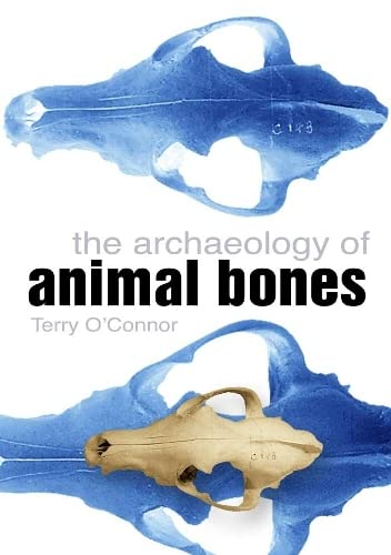 The Archaeology of Animal Bones: O'Connor, Terry