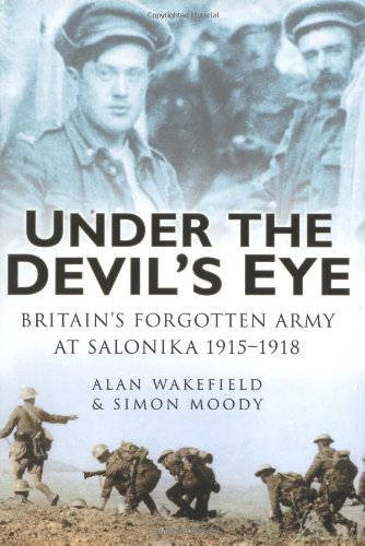 Under the Devils's Eye: Britain's Forgotten Army in Salonika 1915-1918 (0750935375) by Wakefield, Alan