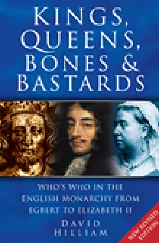 9780750935531: Kings, Queens, Bones & Bastards: Who's Who in the English Monarchy from Egbert to Elizabeth II