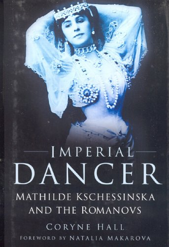 9780750935579: Imperial Dancer: Mathilde Kschessinska and the Romanovs