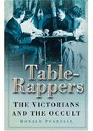 THE TABLE-RAPPERS : The Victorians and the Occult: Pearsall, Ronald