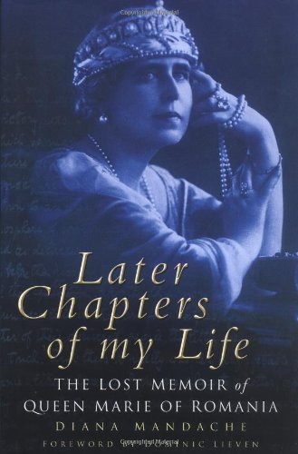 9780750936910: Later Chapters of My Life: Lost Memoir of Queen Marie of Romania