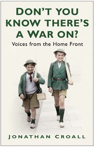 Don't You Know There's a War On?: Voices from the Home Front (0750936991) by Jonathan Croall