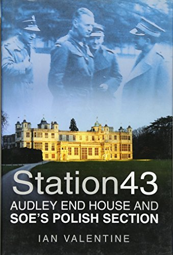 Station 43: Audley End House and SOE's Polish Section: Valentine, Ian