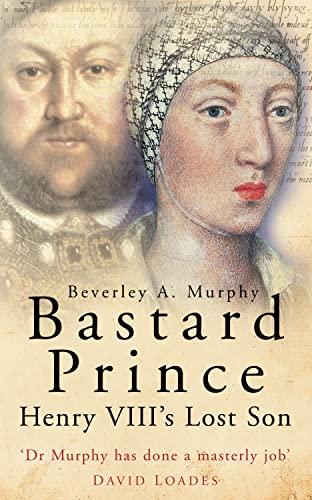 9780750937092: Bastard Prince: Henry VIII's Lost Son