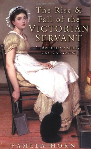 9780750937177: The Rise and Fall of the Victorian Servant (Illustrated History Paperbacks)