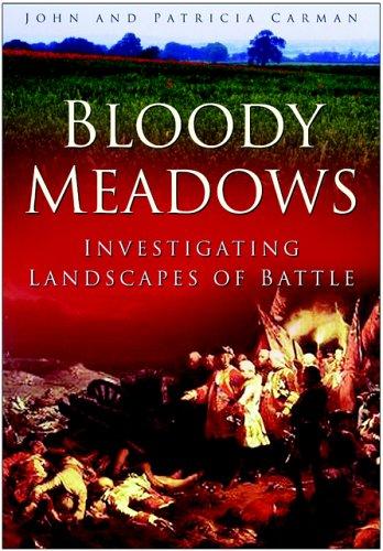 Bloody Meadows: Investigating Landscapes of Battle: Carman, John; Carman, Patricia
