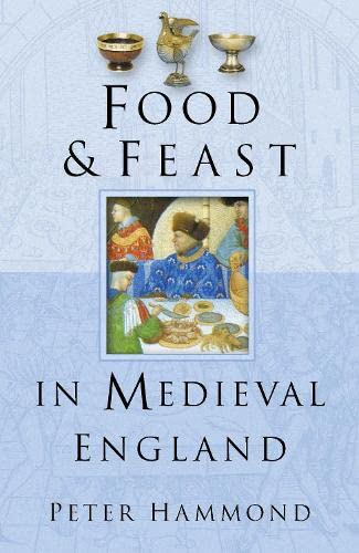 Food & Feast in Medieval England, Third Edition (Food & Feasts)