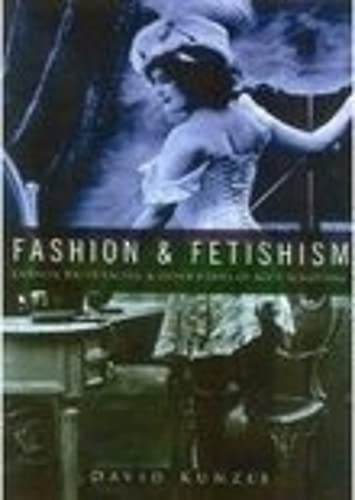 FASHION & FETISHISM, Corsets, Tight-Lacing & Other Forms of Body-Sculpture: Kunzle, David