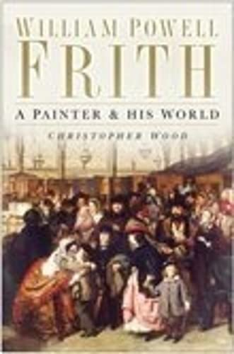 William Powell Frith: A Painter & His World (0750938455) by Wood, Christopher