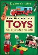 The History of Toys: From Spinning Tops to Robots: Jaffe, Deborah