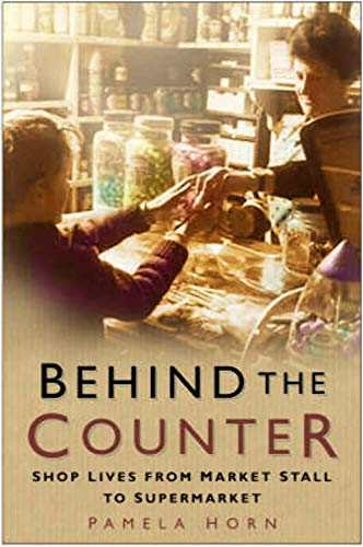9780750939300: Behind the Counter: Shop Lives from Market Stall to Supermarket