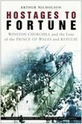 Hostages of Fortune: Winston Churchill and the Loss of the Prince of Wales and Repulse: Nicholson, ...
