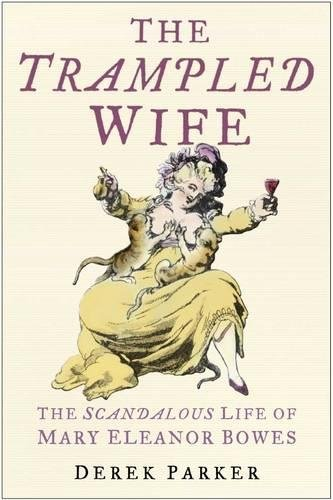 9780750939553: THE TRAMPLED WIFE: THE SCANDALOUS LIFE OF MARY ELEANOR BOWES