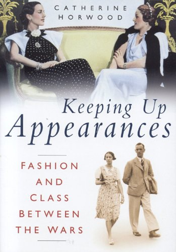 9780750939577: Keeping Up Appearances: Fashion and Class Between the Wars