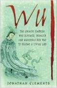 Wu: The Chinese Empress Who Schemed, Seduced and Murdered Her Way to Become a Living God: Clements,...