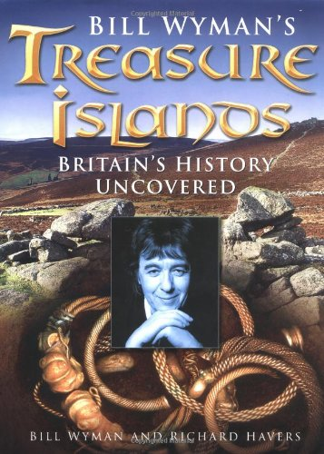 BILL WYMAN'S TREASURE ISLANDS. BRITAIN'S HISTORY UNCOVERED.: WYMAN, Bill &