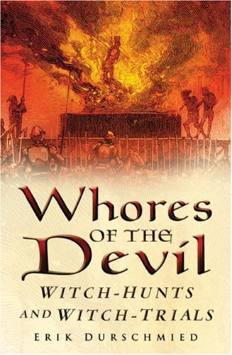 Whores of the Devil. Witch-Hunts and Witch-Trials: Durschmied, Eric.