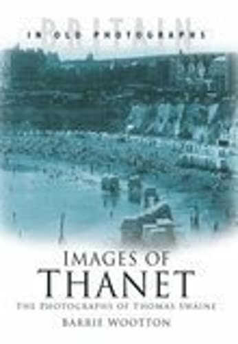 Images Of Thanet: The Photographs Of Thomas Page Swaine (SCARCE FIRST EDITION, FIRST PRINTING SIG...