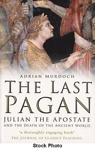 9780750940481: The Last Pagan: Julian the Apostate and the Death of the Ancient World