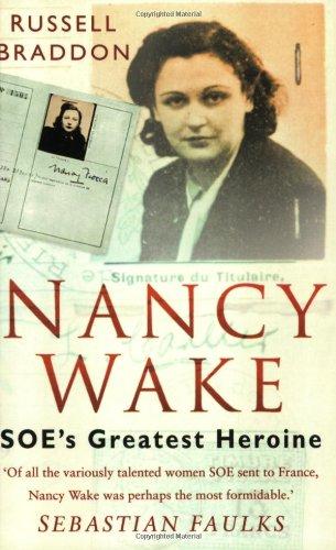 Nancy Wake: SOE's Greatest Heroine: Braddon, Russel