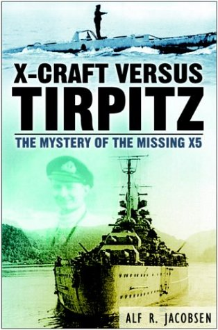 X-Craft Versus Tirpitz: The Mystery of the Missing X5: Alf Jacobsen