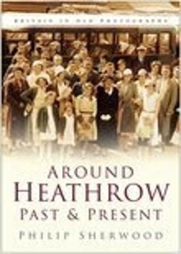 9780750941358: Around Heathrow Past & Present