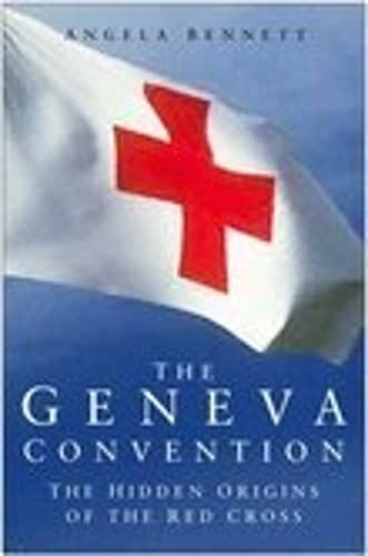 9780750941471: The Geneva Convention: The Hidden Origins of the Red Cross