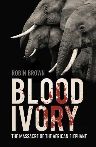 Bloody Ivory: The Massacre of the African Elephant: Brown, Robin/ Jones, Carl G. (Foreward By)