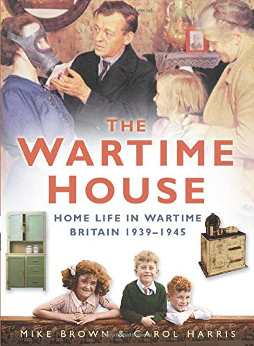 9780750942126: The Wartime House: Home Life in Wartime Britain 1939-1945