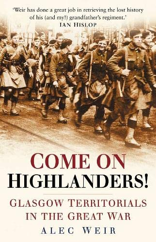 Come on Highlanders!: The Glasgow Territorials in the Great War.
