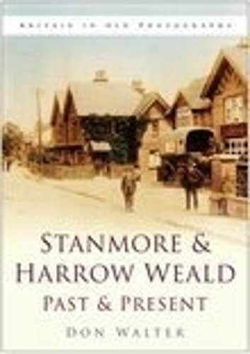 Stanmore & Harrow Weald Past & Present (Britain in Old Photographs): Don Walter