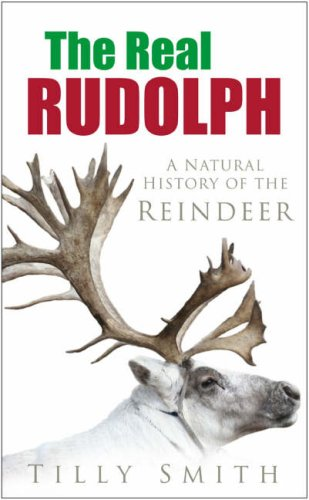 The Real Rudolph : A History and Natural History of the Reindeer