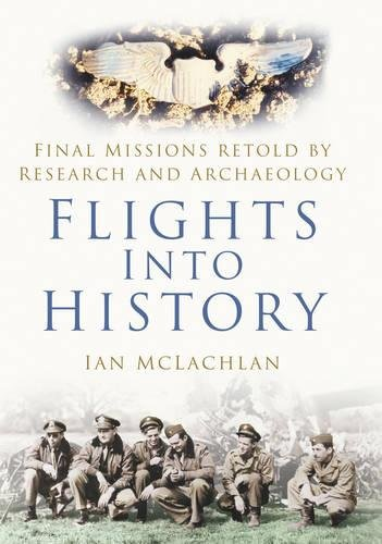 9780750942997: Flights into History: Final Missions Retold by Research and Archaeology