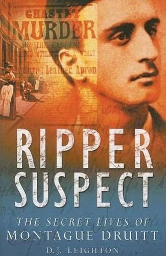 Ripper Suspect: The Secret Lives of Montague: D.J. Leighton