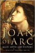 9780750943413: Joan of Arc: Maid, Myth and History