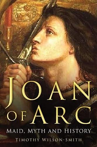 9780750943420: Joan of Arc: Maid, Myth and History