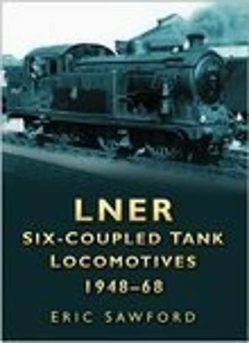 LNER SIX-COUPLED TANK LOCOMOTIVES 1948-68.